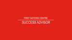 FIRST NATIONS CENTRE: Success Advisor by Anthony Johns