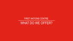 FIRST NATIONS CENTRE: What do we offer? by Anthony Johns