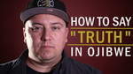 """MY LANGUAGE: Ojibwe word for """"Truth"""" by Anthony Johns"""