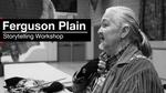 FNC: The Experience | Ferguson Plain's Final Storytelling Workshop