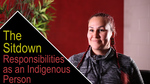 The Sitdown: Responsibilities as an Indigenous Person